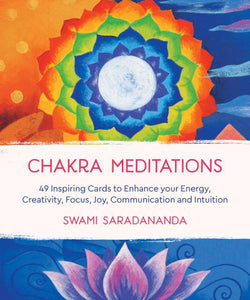 CHAKRA MEDITATIONS: 49 Inspiring Cards To Enhance Your Energy, Creativity, Focus, Joy Communication & Intuition