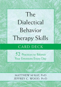 DIALECTICAL BEHAVIOR THERAPY SKILLS CARD DECK: 52 Practices To Balance Your Emotions Every Day