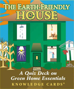 "EARTH FRIENDLY HOUSE KNOWLEDGE CARDS: A Quiz Deck On Green Home Essentials (48, 3-1/4"" x 4"" full-color cards)"