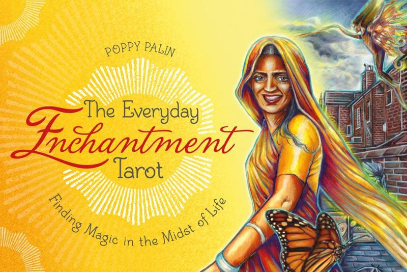 EVERYDAY ENCHANTMENT TAROT: Finding Magic In The Midst Of Life (78-card deck & guidebook)