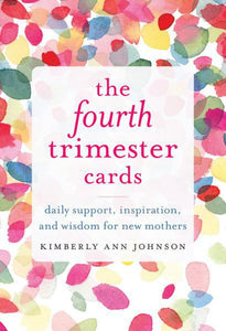 FOURTH TRIMESTER CARDS: Daily Support, Inspiration & Wisdom For New Mothers (52-card deck)