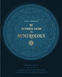The Ultimate Guide to Numerology by Tania Gabrielle
