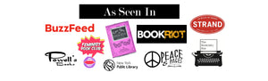 As Seen in Buzzfead, Book Riot, Powell's Books, The Strand Books, The Bookish Box, Once Upon a Book Club, Peace and Pages, Feminist Book Club, New York Public Library, Independant book stores