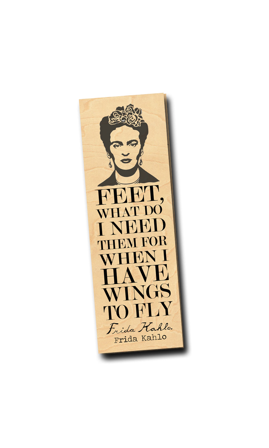 Feet, what do I need them for when I have wings to fly. -Frida Kahlo - Birch Wood Bookmark