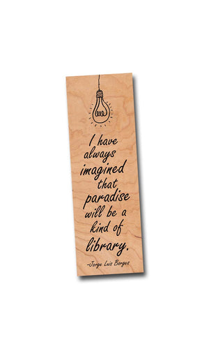 I have always imagined that paradise would be a kind of library - Wooden Cherry Bookmark