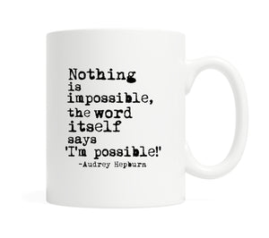 Nothing is impossible, the word itself says 'I'm possible!'- 11 ounce Coffee Mug