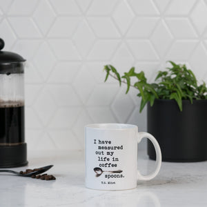 I have measured out my life in coffee spoons- Quote by T.S. Eliot-  11 ounce Ceramic Mug