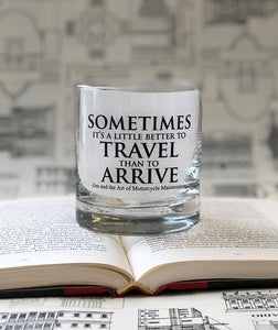 Sometimes it's a little better to Travel than to Arrive- 11oz Glass Tumbler