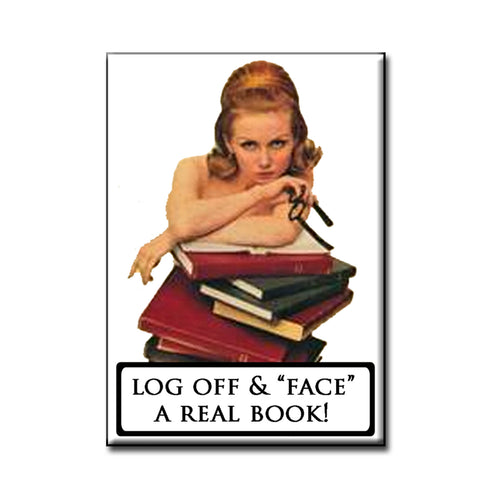 Log off and face a real book. Book themed FRIDGE MAGNET
