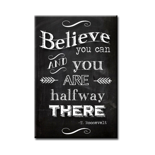 Believe you can and you are half way there FRIDGE MAGNET