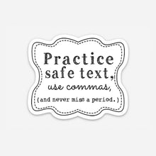 "Load image into Gallery viewer, Practice safe text, use commas, and never miss a period. 3"" vinyl Sticker"
