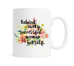 Behind every successful woman is herself-  11 ounce Ceramic Mug