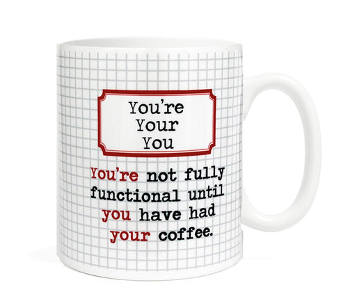 You're, Your,You, You're not fully functional util you have had your coffee- 11 ounce Ceramic Mug - Grammar - Gift for Writer- Writing