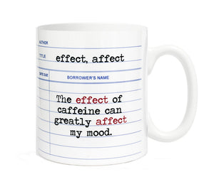 Affect-Effect-The effect of caffeine can greatly affect my mood. 11 ounce Ceramic Mug