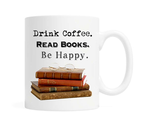Drink Coffee. Read Books. Be Happy - 11 ounce Ceramic Mug