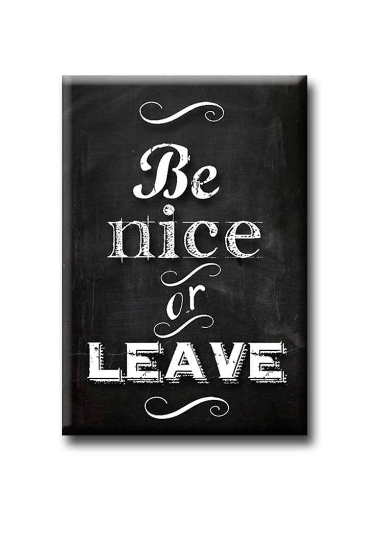 Be Nice or Leave  FRIDGE MAGNET