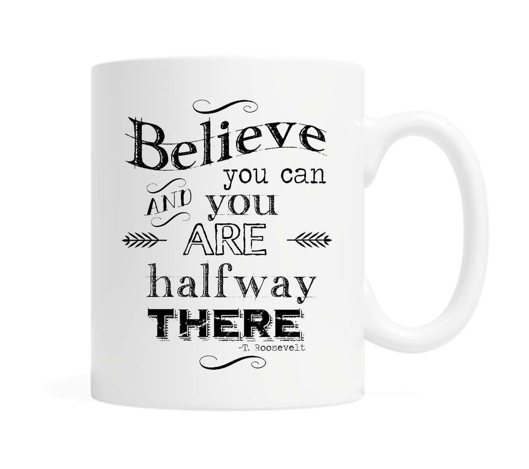 Believe you can and you are halfway there- 11 ounce Ceramic Mug