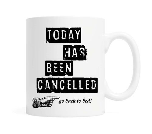 Today Cancelled... go back to bed! - 11 ounce Ceramic Mug