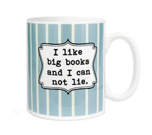 Load image into Gallery viewer, I like big books and I cannot Lie- 11 ounce  Ceramic Mug