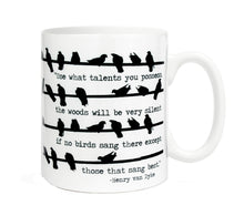 Load image into Gallery viewer, Use what talents you possess, the woods will be very silent if no birds sang- 11 ounce Ceramic Mug