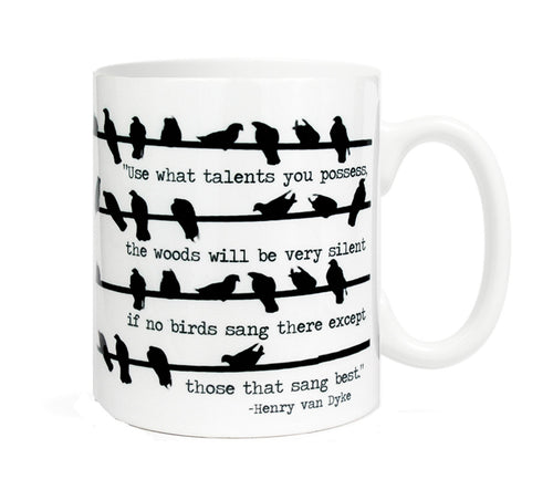 Use what talents you possess, the woods will be very silent if no birds sang- 11 ounce Ceramic Mug