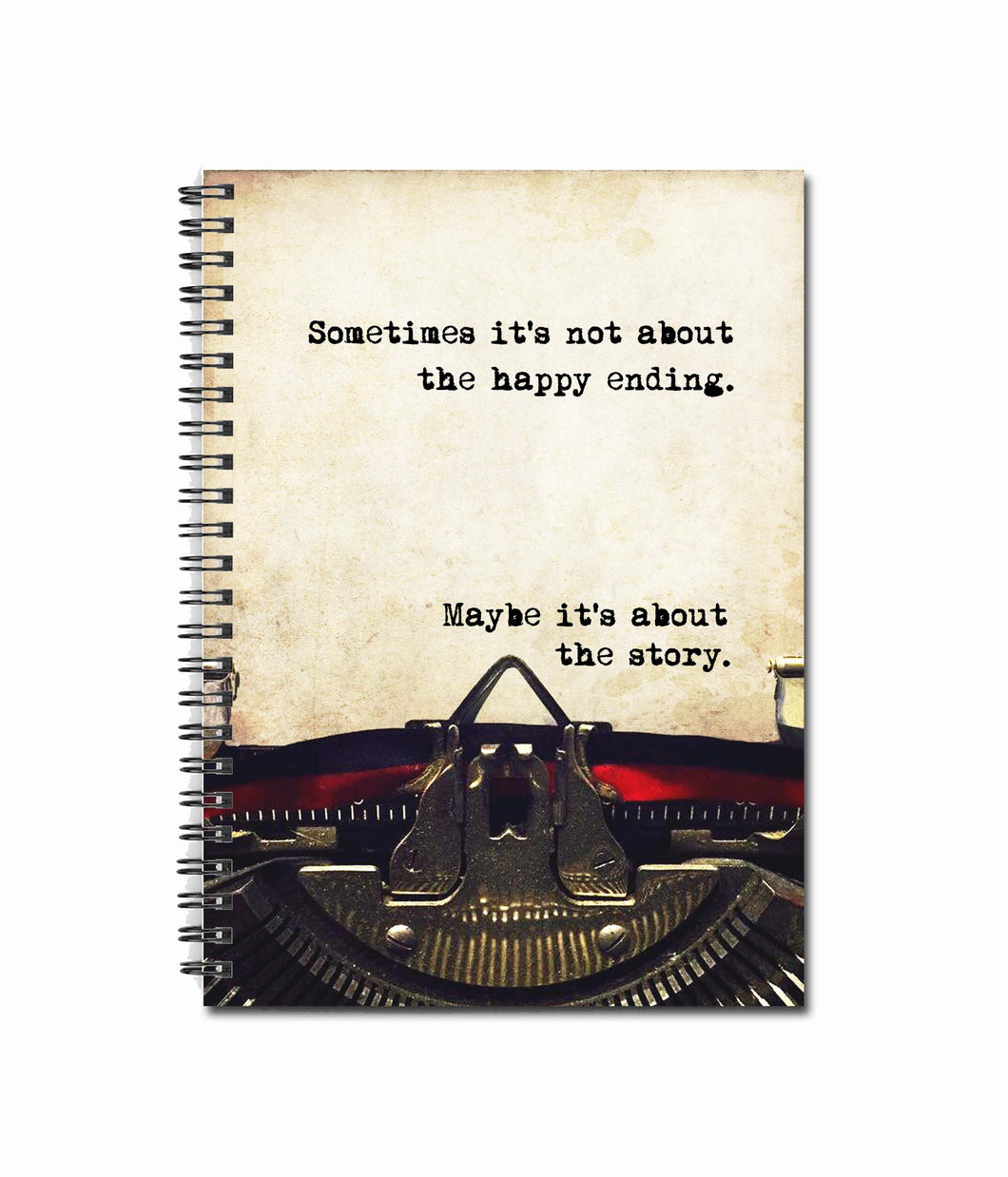 Sometimes it's not about the happy ending. Maybe it's about the story. -  80 Page Note Book