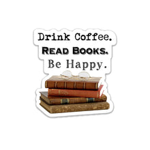 "Load image into Gallery viewer, Drink Coffee. Read Books. Be Happy.- 3"" vinyl Sticker"