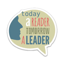 "Load image into Gallery viewer, Today a Reader Tomorrow a Leader- 3"" vinyl Sticker"