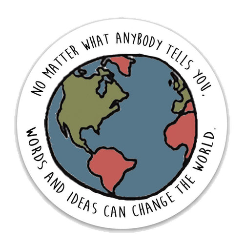 No matter what anybody tells you. Words and ideas can change the world- 3