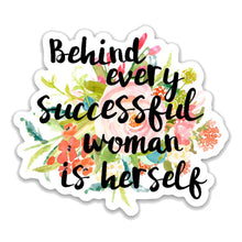 "Load image into Gallery viewer, Behind every successful woman is herself-  3"" vinyl Sticker"