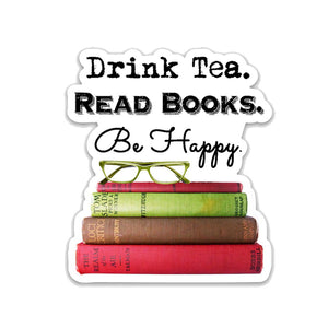 "Drink Tea. Read Books. Be Happy.- 3"" vinyl Sticker"
