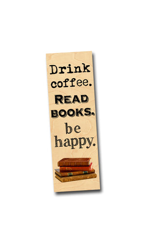 Drink Coffee. Read Books. Be Happy- Wooden Birch Bookmark