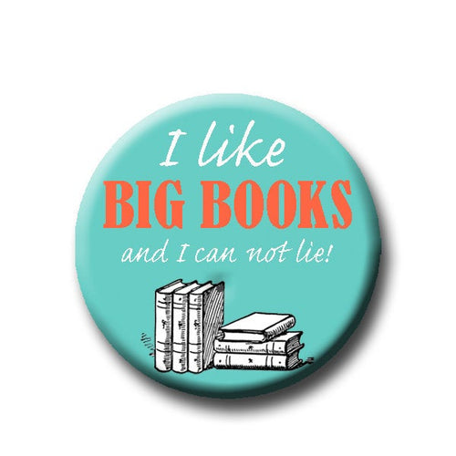 I Like Big Books and I Can Not Lie - Pin Back Button - 1.25