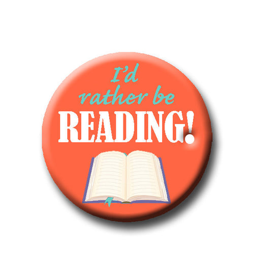I'd Rather Be Reading -Pin Back Button - Reader Gift - Teacher Gift- Button Pin - Cute Button Pin - Literary - 1.25