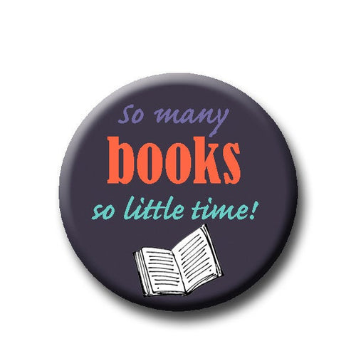 So Many Books So Little -Pin Back Button - 1.25