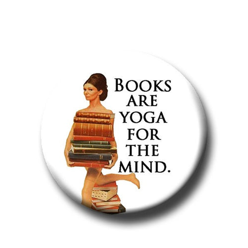 Books Are Yoga For The Mind  -Pin Back Button -Reader Gift -Teacher Gift- Button Pin - Cute Button Pin - Literary - 1.25