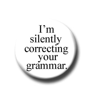 I'm Silently Correcting Your Grammar - Pin Back Button - 1.25""