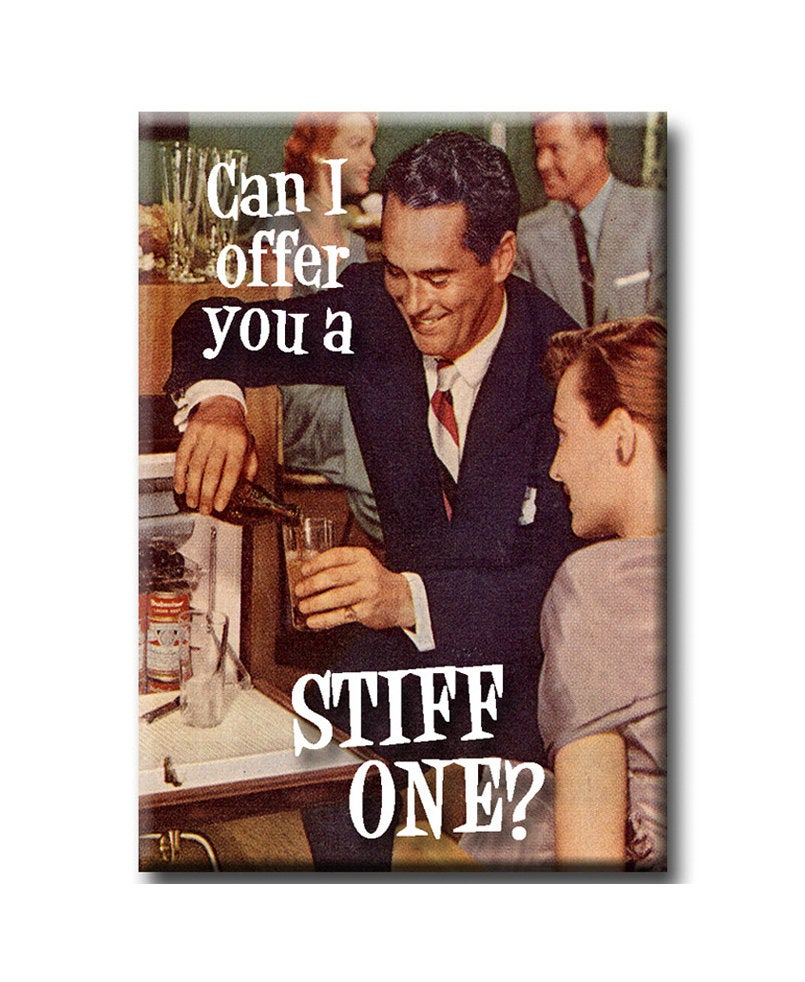 Can I offer you a stiff one? FRIDGE MAGNET