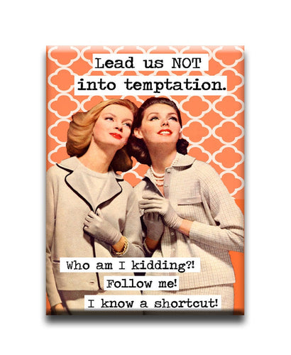 Lead us NOT into temptation who am I kidding?! Follow me! I know a shortcut  Fridge Magnet