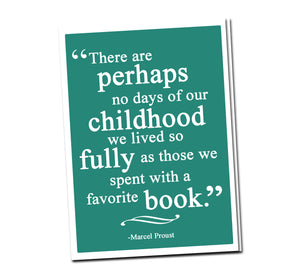 There are perhaps no days of our childhood we lived so fully as those we spent with a favorite book. -Marcel Proust
