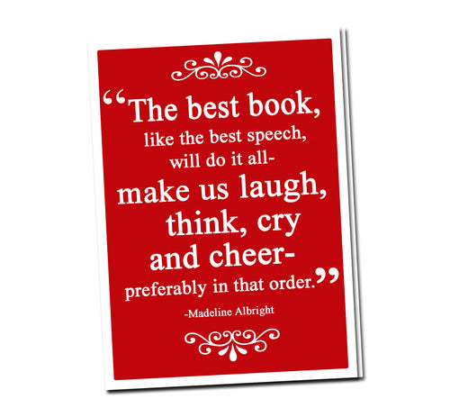 The best book will make us laugh, think, cry and cheer. -Madeline Albright