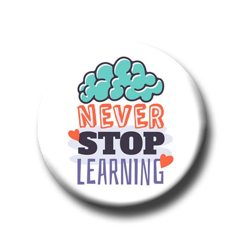 Never Stop Learning -Pin Back Button - 1.25