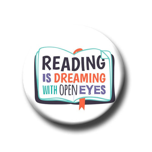 Reading is Dreaming  With Your Eyes Open -Pin Back Button - 1.25