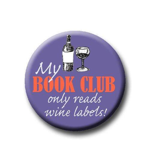 My book club only reads wine labels!-Pin Back Button - Reader Gift - Button Pin - Cute Button Pin - Literary - 1.25