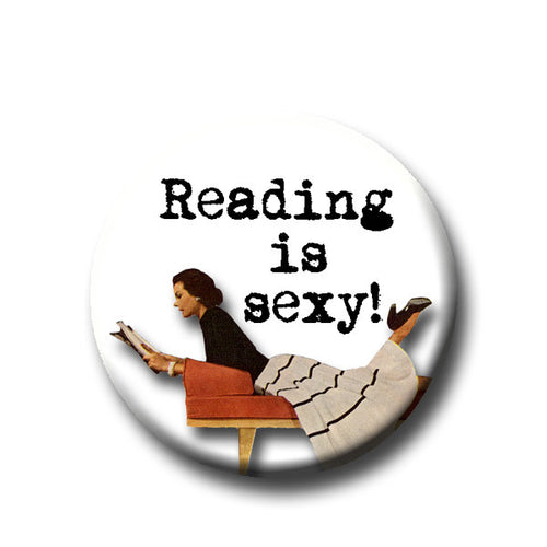 Reading Is Sexy  -Pin Back Button - Reader Gift - Teacher Gift- Button Pin - Cute Button Pin - Literary - 1.25