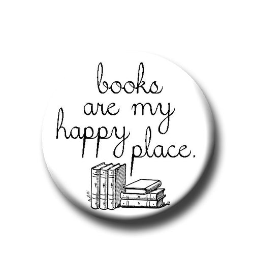 Books Are My Happy Place - Pin Back Button