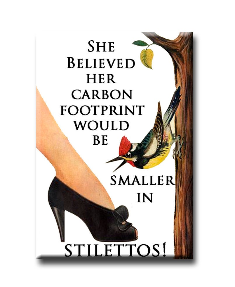 She Beleived Her Carbon Footprint would be smaller in Stilettos..  FRIDGE MAGNET