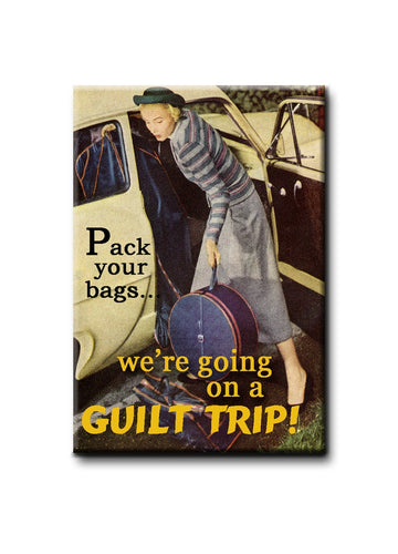 Pack your bags.. We're going on a guilt trip.. FRIDGE MAGNET