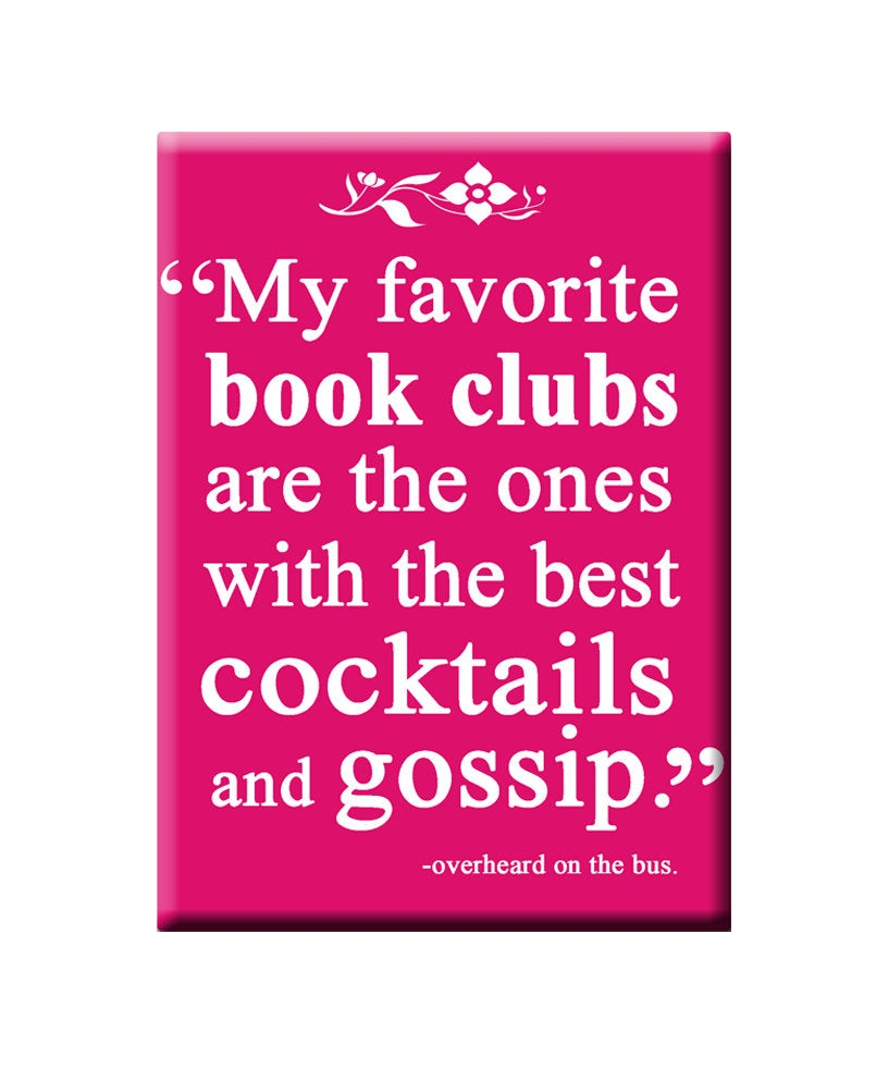 My Favorite book clubs are the ones with the best cocktails and gossip..Book themed FRIDGE MAGNET