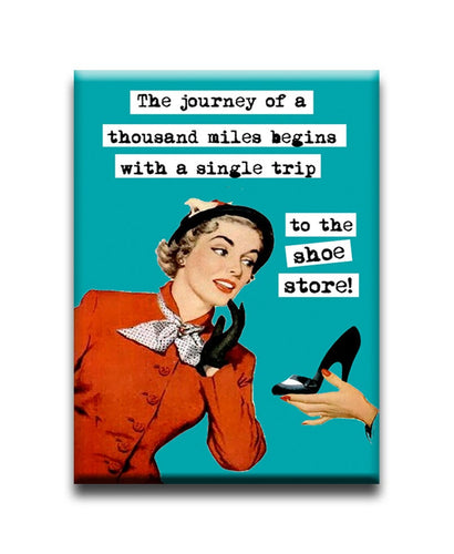 The journey of a thousand miles begins with a single trip...to the shoe store  FRIDGE MAGNET
